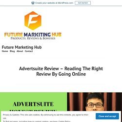 Advertsuite Review – Reading The Right Review By Going Online – Future Marketing Hub