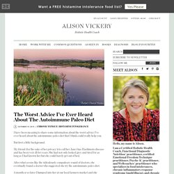 The Worst Advice I've Ever Heard About The Autoimmune Paleo Diet - Alison Vickery