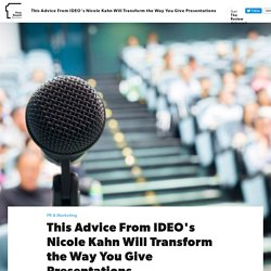 This Advice From IDEO's Nicole Kahn Will Transform the Way You Give Presentations