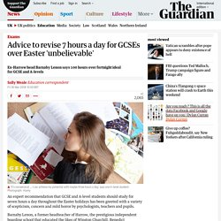 Advice to revise 7 hours a day for GCSEs over Easter 'unbelievable'