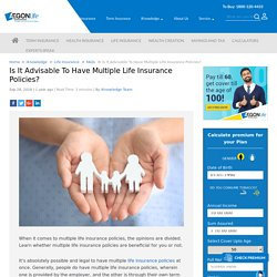 Is it advisable to have multiple life insurance policies?
