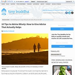 10 Tips to Advise Wisely: How to Give Advice That Actually Helps