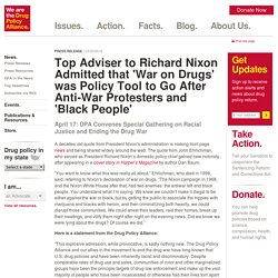 Top Adviser to Richard Nixon Admitted that 'War on Drugs' was Policy Tool to Go After Anti-War Protesters and 'Black People'