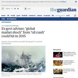 "Ex govt adviser: ""global market shock"" from ""oil crash"" could hit in 2015"