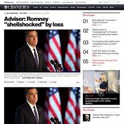 """Adviser: Romney """"shellshocked"""" by loss"""