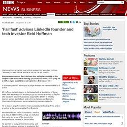'Fail fast' advises LinkedIn founder and tech investor Reid Hoffman