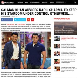 Salman Khan Advises Kapil Sharma To Keep His Stardom Under Control Otherwise....