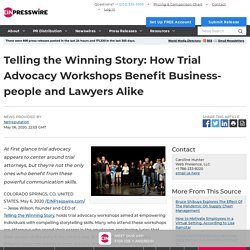 Telling the Winning Story: How Trial Advocacy Workshops Benefit Business-people and Lawyers Alike