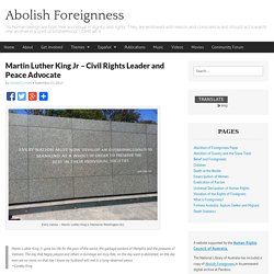 Martin Luther King Jr - Civil Rights Leader and Peace Advocate - Abolish Foreignness