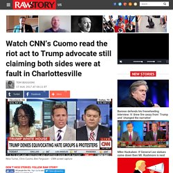 Watch CNN's Cuomo read the riot act to Trump advocate still claiming both sides were at fault in Charlottesville