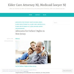Advocates for Fathers' Rights in New Jersey – Elder Care Attorney NJ, Medicaid lawyer NJ