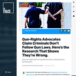 Gun-Rights Advocates Claim Criminals Don't Follow Gun Laws. Here's the Research That Shows They're Wrong. - The Trace