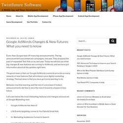 Google AdWords Changes & New Futures: What you need to know – Mobile App Development Company