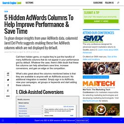 5 Hidden AdWords Columns To Help Improve Performance & Save Time