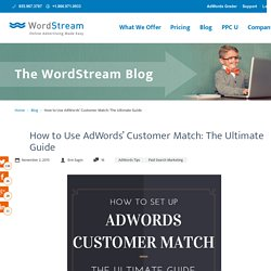 How to Use AdWords' Customer Match: The Ultimate Guide