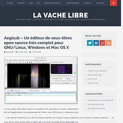 Aegisub – Un éditeur de sous-titres open source très complet pour GNU/Linux, Windows et Mac OS X