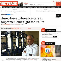 Aereo loses to broadcasters in Supreme Court fight for its life