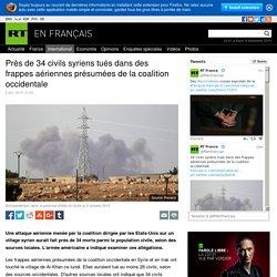 Près de 34 civils syriens tués dans des frappes aériennes présumées de la coalition occidentale