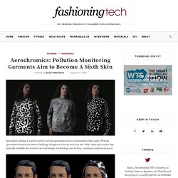 Aerochromics: Pollution Monitoring Garments Aim to Become A Sixth Skin