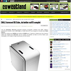 [MAJ] Aerocool DS Cube, du boitier mATX complet - Boîtiers/racks