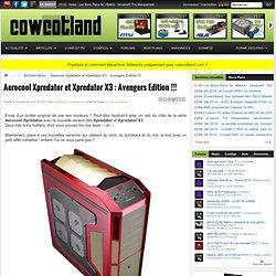 Aerocool Xpredator et Xpredator X3 : Avengers Edition !!! - Boîtiers/racks