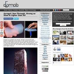Aerogel: See-Through, Strong as Steel & Ligher than Air « Dornob