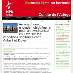Aéronautique : entretien disciplinaire pour un syndicaliste en lutte sur les conditions sanitaires chez Aubert et Duval