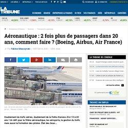 Aéronautique : 2 fois plus de passagers dans 20 ans, comment faire? (Boeing, Airbus, Air France)