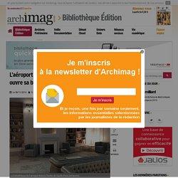 L'aéroport de Roissy-Charles de Gaulle ouvre sa bibliothèque