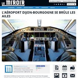 L'aéroport Dijon-Bourgogne se brûle les ailes