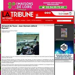 La Tribune de Tours - Aéroport de Tours : Jean Germain défend Ryanair !