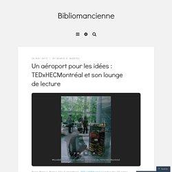 Un aéroport pour les idées : TEDxHECMontréal et son lounge de lecture