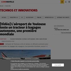 [Vidéo] L'aéroport de Toulouse se dote d'un tracteur à bagages autonome - L'Usine Aéro