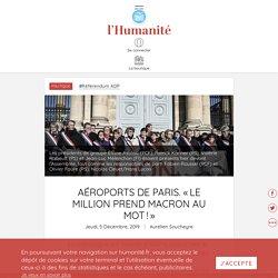 Aéroports de paris. «Le million prend Macron au mot!