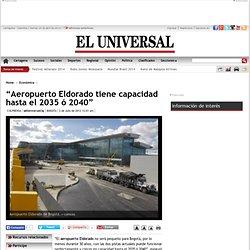 """""""Aeropuerto Eldorado tiene capacidad hasta el 2035 ó 2040"""""""