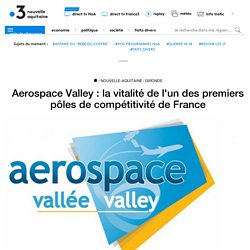 Aerospace Valley : la vitalité de l'un des premiers pôles de compétitivité de France