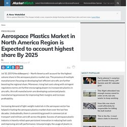 Aerospace Plastics Market in North America Region is Expected to account highest share By 2025