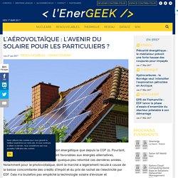L'aérovoltaïque : l'avenir de l'énergie solaire pour les particuliers ?