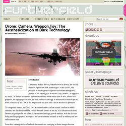 Drone: Camera, Weapon,Toy: The Aestheticization of Dark Technology