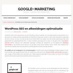 WordPress SEO en afbeeldingen optimalisatie/verkleinen en spagespeed