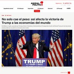¿Como afecta la victoria de Trump a la economía mundial? ANIMAL POLÍTICO