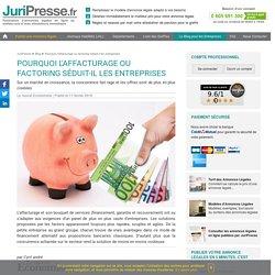 Pourquoi l'affacturage ou factoring séduit-il les entreprises - JuriPresse