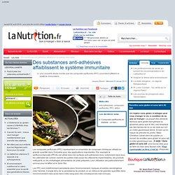 Contaminants alimentaires - Des substances anti-adhésives affaiblissent le système immunitaire