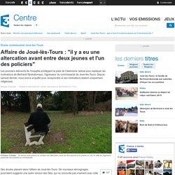 """Affaire de Joué-lès-Tours : """"il y a eu une altercation avant entre deux jeunes et l'un des policiers"""" - France 3 Centre"""