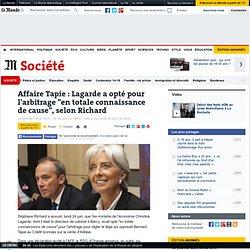 """Affaire Tapie : Lagarde a opté pour l'arbitrage """"en totale connaissance de cause"""", selon Richard"""
