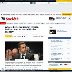 Affaire Bettencourt : un témoin indirect met en cause Nicolas Sarkozy