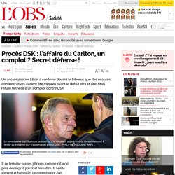 Procès DSK : l'affaire du Carlton, un complot ? Secret défense !- 4 février 2015 - L'Obs