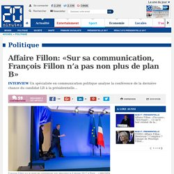 Affaire Fillon: «Sur sa communication, François Fillon n'a pas non plus de plan B»