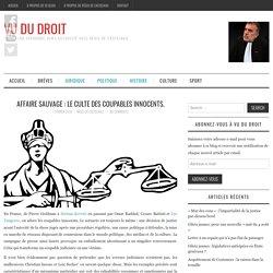 Affaire Sauvage : le culte des coupables innocents. - Vu du Droit