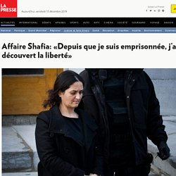 Affaire Shafia: «Depuis que je suis emprisonnée, j'ai découvert laliberté»